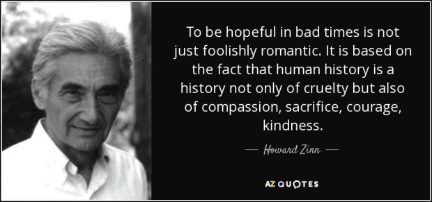 quote-to-be-hopeful-in-bad-times-is-not-just-foolishly-romantic-it-is-based-on-the-fact-that-howard-zinn-55-71-04
